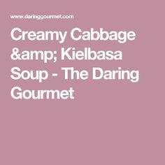 Creamy Cabbage & Kielbasa Soup - The Daring Gourmet