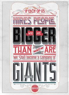 If Each Of Us Hires People Who Are Bigger Than We Are... We Shall Become A Company Of Giants.