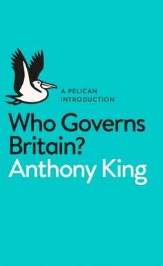 Who Governs Britain? by Anthony King - Penguin Books Ltd - ISBN 10 0141980656 - ISBN 13 0141980656 - The British system has been radically… British Political System, Political Process, British Government, Politics For Dummies, Musical Theatre Songs, Pax Romana, Politics Today, King Book, Penguin Books