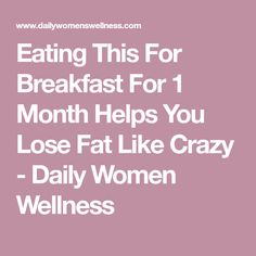 Eating This For Breakfast For 1 Month Helps You Lose Fat Like Crazy - Daily Women Wellness