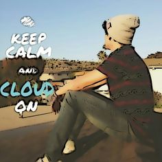 Our2ndlife , Jc Caylen , Keep calm and cloud on , Stay Cloudy!