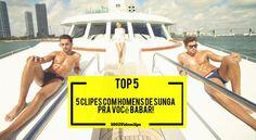 Top 5: Clipes com homens de sunga pra você babar!