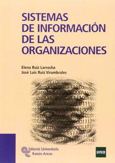 Sistemas de información de las organizaciones / Elena Ruiz Larrocha y José Luis Ruiz Virumbrales. 2012.