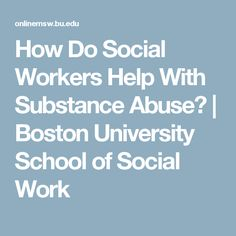 How Do Social Workers Help With Substance Abuse? | Boston University School of Social Work
