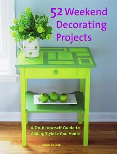 52 Weekend Decorating Projects: A Do-It-Yourself Guide to Adding Style to Your Home by Womans Day Specials