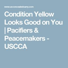 Condition Yellow Looks Good on You | Pacifiers & Peacemakers - USCCA