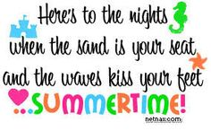 here's to the nights of summer  http://www.picnicgals-place.com/resources/summer-quotes6.jpg