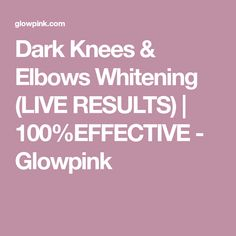 Dark Knees & Elbows Whitening (LIVE RESULTS) | 100%EFFECTIVE - Glowpink