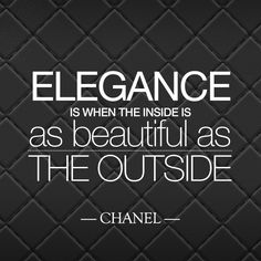 """Elegance is when the inside is as beautiful as the outside"" - Coco Chanel Quote 