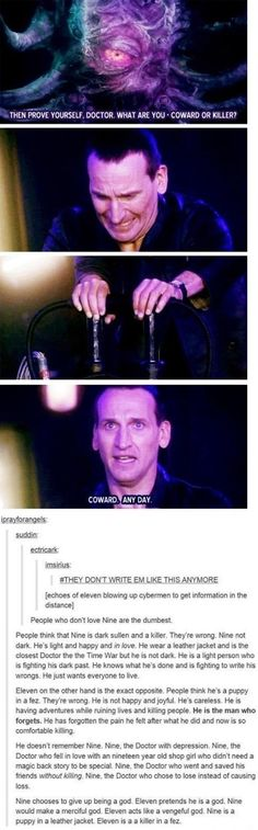 Christopher Eccleston's Ninth Doctor is underappreciated. Don't get me wrong, Matt Smith's Eleven is great (although David Tennant's Tenth is my favorite) but this post is absolutely right. Of course, this is not Matt's fault. It's the writing. It's true, Eleven pretends to be a lighthearted twelve year old but he's really a killer