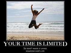 Your time is limited