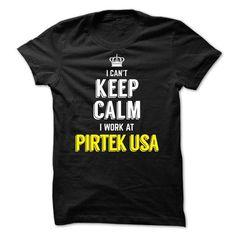 I Can't Keep Calm, I Work At PIRTEK USA T Shirts, Hoodies, Sweatshirts. GET ONE ==> https://www.sunfrog.com/LifeStyle/I-Cant-Keep-Calm-I-Work-At-PIRTEK-USA.html?41382