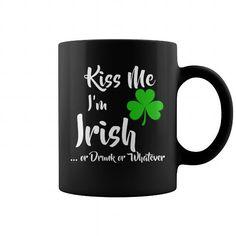 Name Kiss Me Im Irish or Drunk or Whatever Coffee Mug T-Shirts