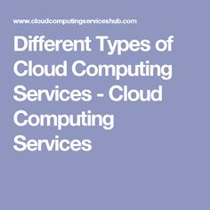 Different Types of Cloud Computing Services - Cloud Computing Services #cloudcomputing #cloudcomputingservices #technology #programming #tech #cloudcomputingservices #computing #trends #latest #internet