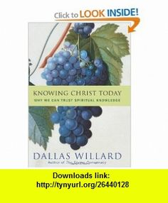 Knowing Christ Today Why We Can Trust Spiritual Knowledge (9780060882440) Dallas Willard , ISBN-10: 0060882441  , ISBN-13: 978-0060882440 ,  , tutorials , pdf , ebook , torrent , downloads , rapidshare , filesonic , hotfile , megaupload , fileserve