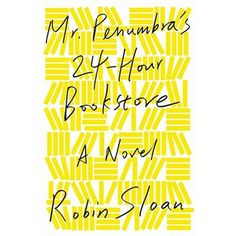 Mr.Penumbras 24-hour Bookstore by Robin Sloan