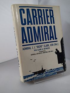 Carrier Admiral: Joseph James Clark (Admiral J.J. Clark): Amazon.com: Books