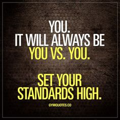 It will always be you Vs. Set your standards high. Enjoy this gym quote! Motivational Quotes For Success, Positive Quotes, Inspirational Quotes, Fitness Motivation Quotes, Weight Loss Motivation, Body Motivation, Train Hard, Quotes To Live By, Me Quotes