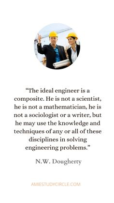"""""""The ideal engineer is a composite… He is not a scientist, he is not a mathematician, he is not a sociologist or a writer, but he may use the knowledge and techniques of any or all of these disciplines in solving engineering problems."""" - N.W. Dougherty Tech Quotes, Writer, Composition, Engineering, Knowledge, Writers, Being A Writer, Technology, Authors"""