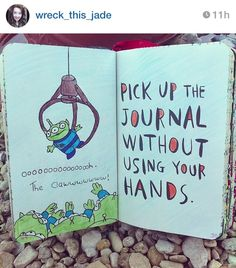 Wreck this journal, pick up the journal without using your hands