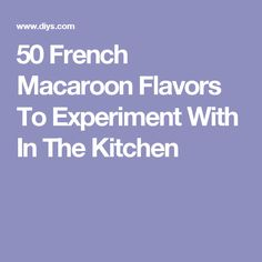 50 French Macaroon Flavors To Experiment With In The Kitchen