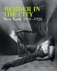 The grisly images have been collated in a new book, 'Murder in the City, New York, 1910-19...