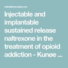the and sustained implantable injectable treatment addiction naltrexone of release opioid in