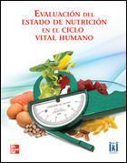 Evaluación del estado de nutrición en el ciclo vital humano / comp., Vidalma del Rosario Bezares Sarmiento...[et al.] McGraw-Hill, cop. 2012--------------------Recomendado en: Nutrición e dietética, Grao Enfermaría, 2º