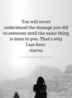Karma Quotes You will never understand the damage you did to someone until the same thing is done to you. Karma Quotes Truths, Wisdom Quotes, Words Quotes, Quotes To Live By, Sayings, Krama Quotes, Being Done Quotes, Quotes About Karma, Qoutes