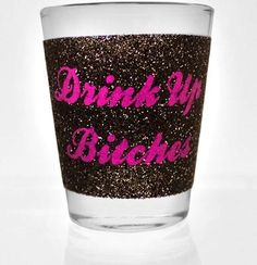 A Sparkly Bachelorette Favor - Drink Up Bitches Sparkle Shot Glass