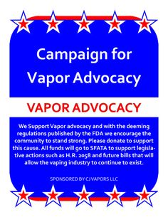 We at CJ Vapors LLC Support Vapor advocacy and with the deemingregulations published by the FDA we encourage the community to stand strong. Please donate to su