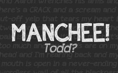 """Manchee was my favorite! :( he.is.dead. OH MY HEART, IT HURTS. """" """"MANCHEE!"""" """"Todd?"""" And the pain is too much it's too much it's too much and my hands are on my head and I'm rearing back and my mouth is open in a never-ending wordless wail of the blackness that's inside me. (pg 350).""""  """"I can hear him barking in my Noise. """"Todd?"""" he's saying, wondering why I'm leaving him behind. """"Todd?"""" with an asking mark, just like that, forever asking where I'm going without him. (pg. 355)."""