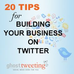 20 Tips for Building Your Business on Twitter! A MUST READ!
