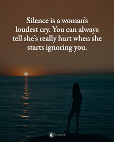 Silence is woman's loudest cry. You can always tell she's really hurt when she starts ignoring you. One Life Quotes, Song Quotes, Woman Quotes, Relationship Quotes, My Silence, Power Of Positivity, Tell Her, Famous Quotes, Real Talk