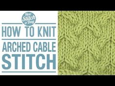 How to Knit the Arched Cable Stitch - NewStitchaDay.com