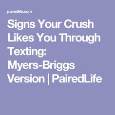Signs Your Crush Likes You Through Texting: Myers-Briggs Version | PairedLife