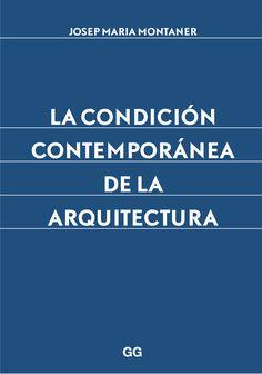 Montaner, Josep Maria. La Condición contemporánea de la arquitectura. Barcelona : Gustavo Gili, cop. 2015