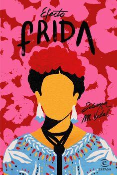 Efecto Frida, de Susana M. Vidal. «Pies, para qué los quiero si tengo alas para volar», Frida Kahlo.