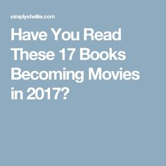 Have You Read These 17 Books Becoming Movies in 2017?