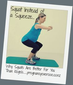 squats not squeezes, avoid kegels!