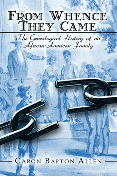 From Whence They Came: The Genealogical History of an African-American Family by Caron Barton Allen. $9.71. 207 pages. Publisher: PublishAmerica (March 23, 2009)