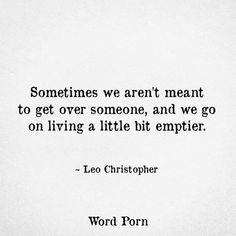 Missing Quotes : Sometimes we aren't meant to get over someone