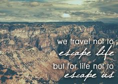 We travel not to escape life but for life not to escape us. #travel #quote #travelquote