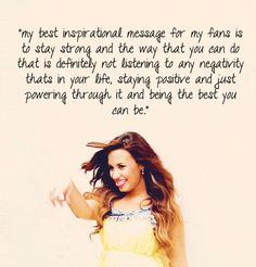 Stay strong, be positive and be the best YOU you can be. Good advice! ❤ #Free2Luv #DemiLovato