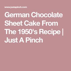 German Chocolate Sheet Cake From The 1950's Recipe | Just A Pinch