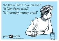 Diet Coke is my poison of choice. Coca Cola Light outside the US is even better. Great Quotes, Me Quotes, Funny Quotes, Coca Cola, Diet Pepsi, E Cards, Story Of My Life, Just For Laughs, Laugh Out Loud