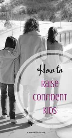 How to Raise Confident Kids athomewithkids.com
