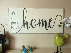 - It's so good to be home, painted wood distressed sign A personal favorite from my Etsy shop https://www.etsy.com/listing/473470779/its-so-good-to-be-home-rustic-distressed
