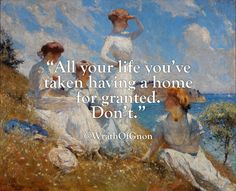 """""""All your life you've taken having a home for granted. Don't."""""""