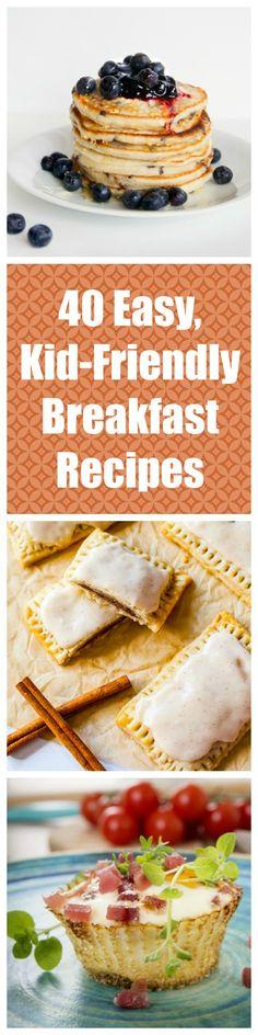 40 Deliciously Easy, Kid-Friendly Breakfast Recipes